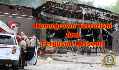 Homegrown Terrorism and Ferguson MO
